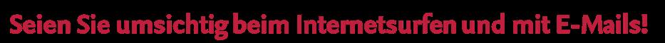 Seien Sie umsichtig beim Internetsurfen und mit E-Mails!